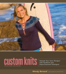 Custom Knits : Unleash Your Inner Designer with Top-Down and Improvisational Techniques, Hardback Book