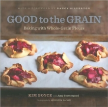 Good to the Grain : Baking with Whole-Grain Flours, Hardback Book