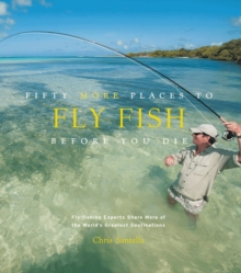 Fifty More Places to Fly Fish Before You Die, Hardback Book