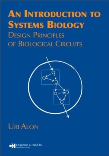 An Introduction to Systems Biology : Design Principles of Biological Circuits, Paperback Book