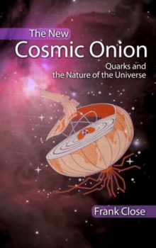 The New Cosmic Onion : Quarks and the Nature of the Universe, Paperback Book
