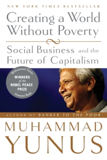 Creating a World without Poverty : Social Business and the Future of Capitalism, Paperback Book