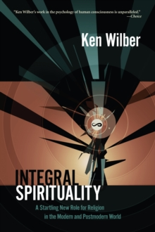 Integral Spirituality : A Startling New Role for Religion in the Modern and Postmodern World, Paperback Book