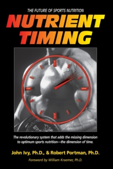 Nutrient Timing : The Future of Sports Nutrition, Paperback Book