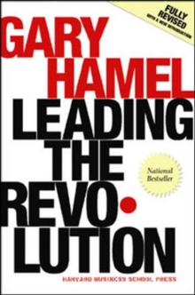 Leading the Revolution : How to Thrive in Turbulent Times by Making Innovation a Way of Life, Hardback Book