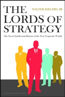 Lords of Strategy : The Secret Intellectual History of the New Corporate World, Hardback Book