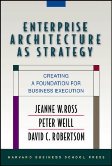Enterprise Architecture as Strategy : Creating a Foundation for Business Execution, Hardback Book