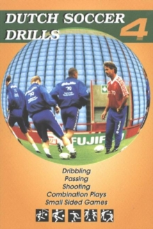 Dutch Soccer Drills : Dribbling, Passing, Shooting, Combination Play and Small Sided Games v. 4, Paperback Book