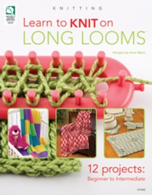 Learn to Knit on Long Looms : 12 Projects - Beginner to Intermediate, Paperback Book