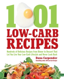 1,001 Low-Carb Recipes : Hundreds of Delicious Recipes from Dinner to Dessert That Let You Live Your Low-Carb Lifestyle and Never Look Back, Paperback Book