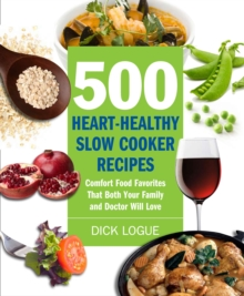 500 Heart-Healthy Slow Cooker Recipes : Comfort Food Favorites That Both Your Family and Doctor Will Love, Paperback Book