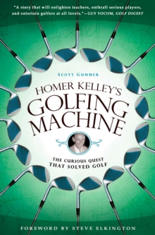 Homer Kelley's Golfing Machine : The Curious Quest That Solved Golf, Paperback Book