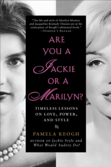 Are You a Jackie or a Marilyn? : Timeless Lessons on Love, Power, and Style, Paperback Book