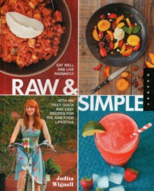 Raw and Simple : Eat Well and Live Radiantly with 100 Truly Quick and Easy Recipes for the Raw Food Lifestyle, Paperback Book