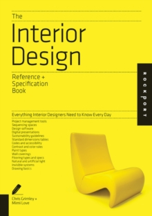 The Interior Design Reference & Specification Book : Everything Interior Designers Need to Know Every Day, Paperback Book