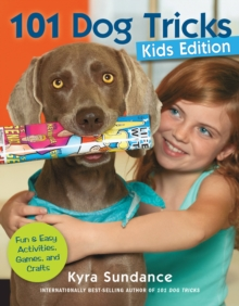 101 Dog Tricks, Kids Edition : Fun and Easy Activities, Games, and Crafts, Paperback Book