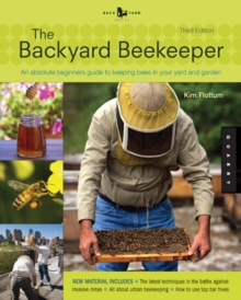 Backyard Beekeeper - Revised and Updated, 3rd Edition : An Absolute Beginner's Guide to Keeping Bees in Your Yard and Garden - New Material Includes: - the Latest Techniques in the Battle Against Inva, Paperback Book