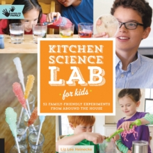 Kitchen Science Lab for Kids : 52 Family Friendly Experiments from Around the House, Paperback Book