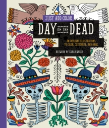 Just Add Color: Day of the Dead : 30 Original Illustrations to Color, Customize, and Hang, Paperback Book