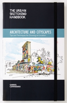 The Urban Sketching Handbook: Architecture and Cityscapes : Tips and Techniques for Drawing on Location, Paperback Book