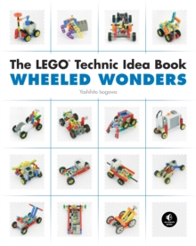The LEGO Technic Idea Book: Wheeled Wonders : Vehicles, Paperback Book
