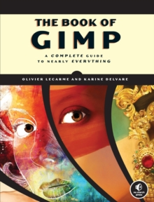 The Book of GIMP: A Complete Guide to Nearly Everything, Paperback Book