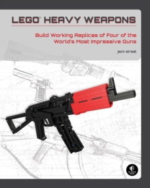 Lego Heavy Weapons: Build Working Replicas of Four of the World's Most Impressive Guns, Paperback Book