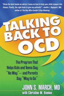 "Talking Back to OCD : The Program That Helps Kids and Teens Say ""No Way"" - and Parents Say ""Way to Go"", Paperback Book"