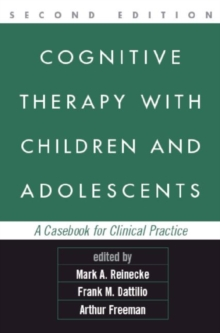 Cognitive Therapy with Children and Adolescents : A Casebook for Clinical Practice, Paperback Book