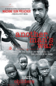 Another Man's War : The True Story of One Man's Battle to Save Children in the Sudan, Paperback Book