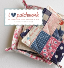 I Love Patchwork : 25 Irresistible Zakka Projects to Sew, Paperback Book