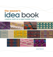 Weaver's Idea Book : Creative Cloth on a Rigid-Heddle Loom, Hardback Book