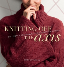 Knitting Off The Axis : Projects and Techniques for Sideways Knitting, Paperback Book