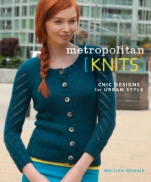 Metropolitan Knits : Chic Designs for Urban Style, Paperback Book