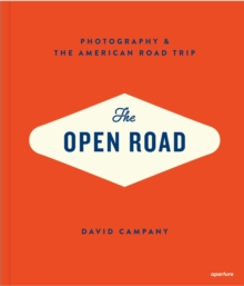 The Open Road : Photography and the American Road Trip, Hardback Book