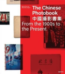 The Chinese Photobook : From the 1900s to the Present, Hardback Book