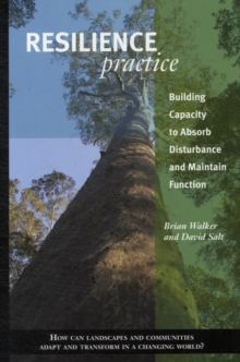 Resilience Practice : Building Capacity to Absorb Disturbance and Maintain Function, Paperback Book