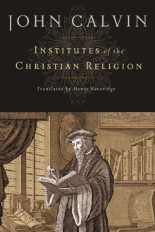 Institutes of the Christian Religion, Hardback Book