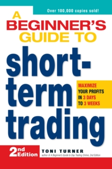 A Beginner's Guide to Short-Term Trading : Maximize Your Profits in 3 Days to 3 Weeks, Paperback Book