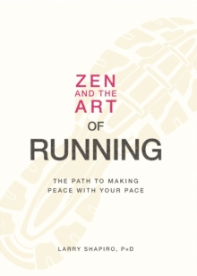 Zen and the Art of Running : The Path to Making Peace with Your Pace, Paperback Book