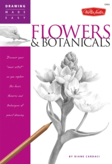 Flowers & Botanicals : Discover Your Inner Artist' as You Explore the Basic Theories and Techniques of Pencil Drawing, Paperback Book