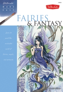 Fairies & Fantasy : Learn to Paint the Enchanted World of Fairies, Angels, and Mermaids, Paperback Book