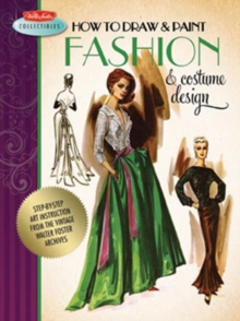How to Draw & Paint Fashion & Costume Design : Artistic Inspiration and Instruction from the Vintage Walter Foster Archives, Paperback Book