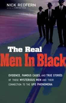 Real Men in Black : Evidence, Famous Cases, and True Stories of These Mysterious Men and Their Connection to the UFO Phenomena, Paperback Book
