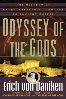 Odyssey of the Gods : The History of Extraterrestrial Contact in Ancient Greece, Paperback Book