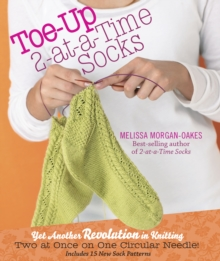 Toe-Up 2-At-A-Time Socks : Yet Another Revolution in Knitting, Hardback Book