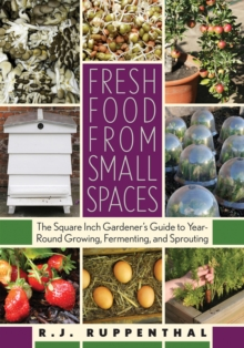 Fresh Food from Small Spaces : The Square-Inch Gardener, Paperback Book