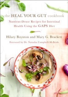 The Heal Your Gut Cookbook : Nutrient-Dense Recipes for Intestinal Health Using the Gaps Diet, Paperback Book