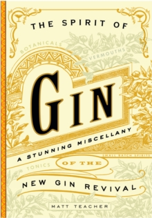 The Spirit of Gin: A Stirring Miscellany of the New Gin Revival, Hardback Book