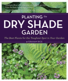 Planting the Dry Shade Garden : The Best Plants for the Toughest Spot in Your Garden, Paperback Book